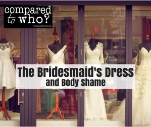 The Bridesmaid's dress and body shame