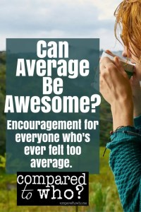 Can average be awesome? If you've ever felt too average, this is great.