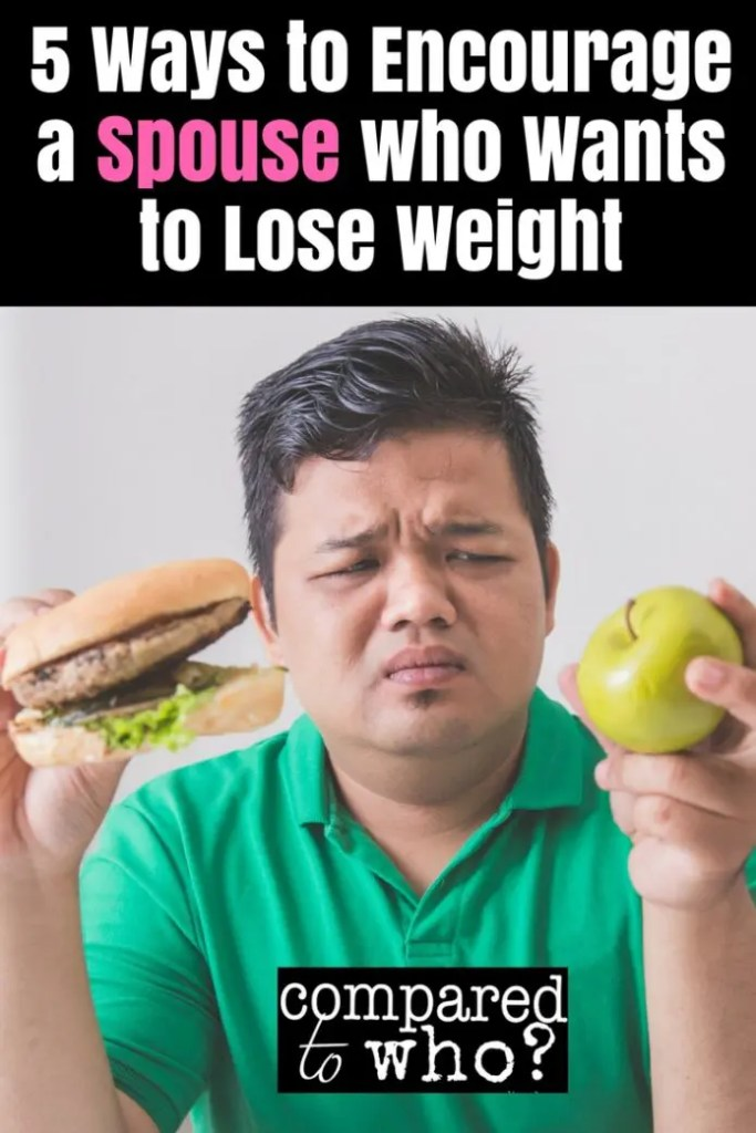 5 ways to encourage a spouse who wants to lose weight or is on a diet!