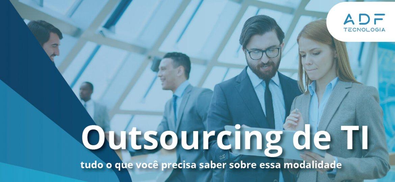 Outsourcing de TI – Tudo o que você precisa saber sobre essa modalidade