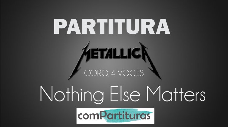 Partitura Nothing Else Matters – Coro 4 voces – Metallica