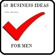 50 Small And Medium Scale Businesses Men Can Do With Low Capital – Part 1