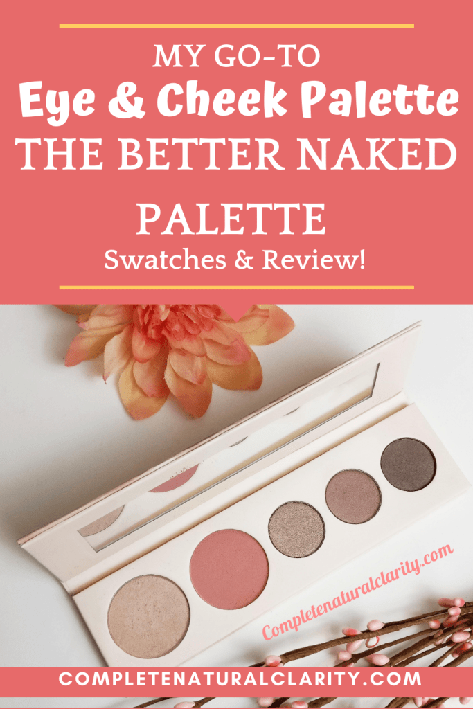 100% Pure's Better Naked Eyeshadow & Cheek Palette Review with Swatches & Shade Descriptions! This fruit pigmented palette is the definition of Clean Beauty at its finest & is the one I reach for most! Click to find out why & to learn more about what makes this palette a true gem in the green beauty realm! #greenbeauty #100percentpure #fruitpigment #naturalbeauty #cleanbeauty #greenbeautyreviews #nontoxicbeauty #dyefree #eyeshadowpalette