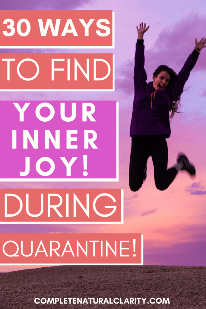 30 Ways to Find Your Inner Joy During a Quarantine! While in the midst of the Coronavirus global pandemic and doing our best to social distance and/or are in Quarantine, there are creative ways to make the most of the time spent indoors & focus on what we CAN control! Click to read a list of 30 inspiring activities to reconnect with your sense of inner joy, uplift your spirit, ease Depression & Anxiety, while adding some much needed peace to your days during this health crisis. #covid19 #activitiesathome #joy #motivation