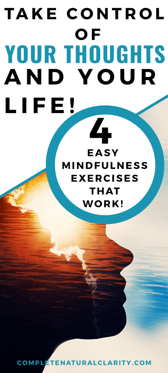 Learn 4 EASY Mindfulness Exercises that WORK and will teach you how to take back control of your thoughts & your life!