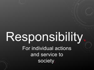 Responsibility. For individual actions and service to society.
