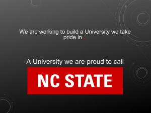We are working to build a University we take pride in...A University we are proud to call NC State