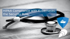 HIPAA Compliance with Kubernetes: The Security Rule