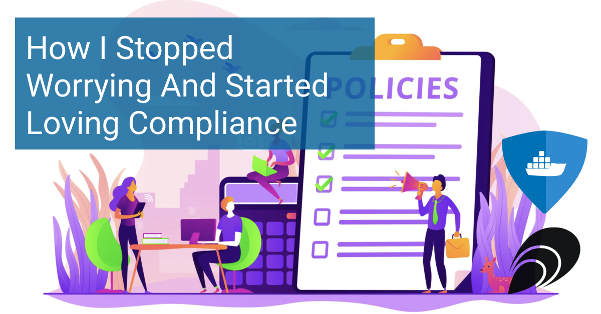 How I Stopped Worrying And Started Loving Compliance