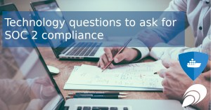 Technology questions to ask for SOC 2 compliance