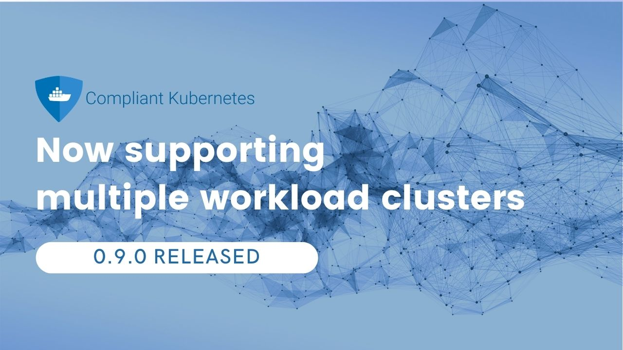 Compliant Kubernetes 0.9.0 supports multiple workload clusters