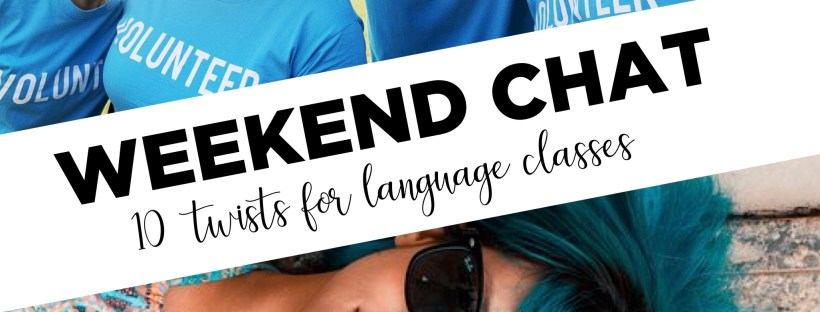 Learn how to make weekend chats a weekly routine in your language classes!