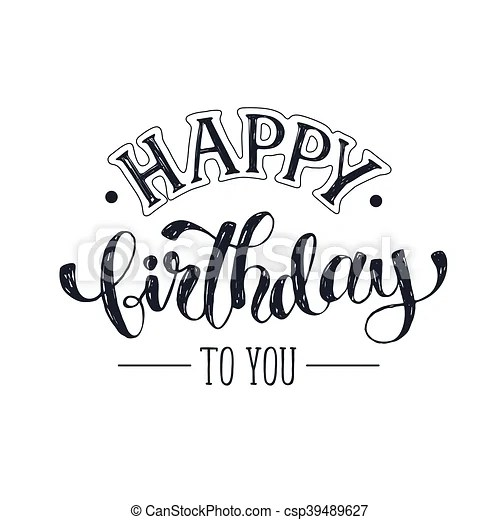 Happy Birthday Card Happy Birthday Greeting Card Template Hand Drawn Calligraphy Isolated On White Background Birthday Canstock