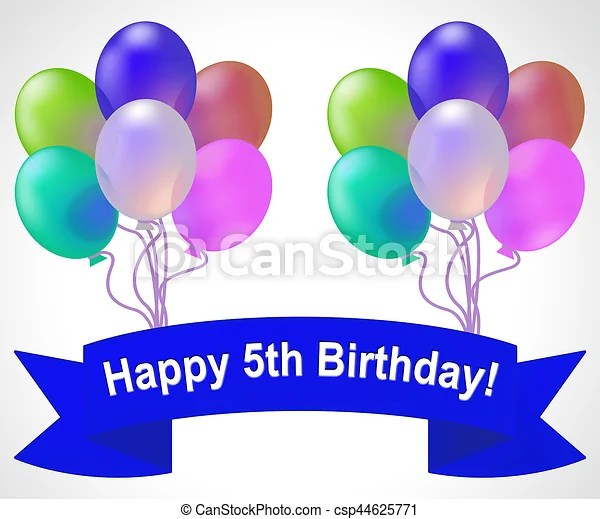Happy Fifth Birthday Meaning 5th Party Celebration 3d Illustration Happy Fifth Birthday Balloons Meaning 5th Party Canstock