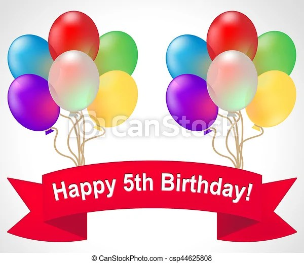 Happy Fifth Birthday Shows 5th Party Celebration 3d Illustration Happy Fifth Birthday Balloons Shows 5th Party Celebration Canstock