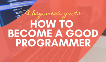 How to be a good programmer: A beginner's guide