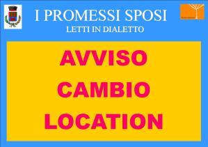 """AVVISO CAMBIO LOCATION   """"I PROMESSI SPOSI IN DIALETTO"""""""
