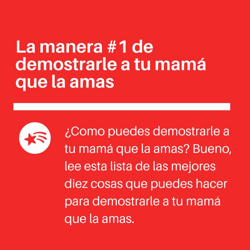 La manera #1 de demostrarle a tu mamá que la amas