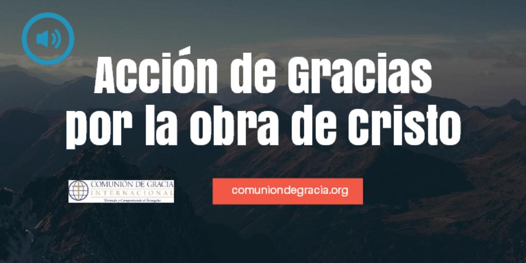 Acción de gracias por la obra de Cristo [audio 2min]