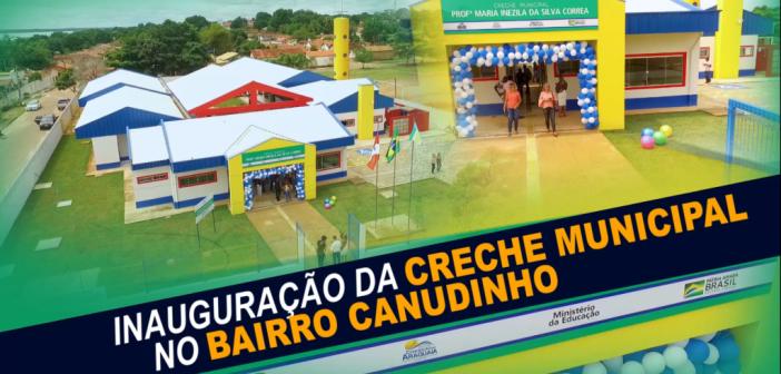 Prefeitura Municipal de Conceição do Araguaia – PA inaugura creche para crianças de 0 a 3 anos no bairro canudinho.