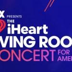 """iheart - ¡Entérate! Estos artistas dirán """"presente"""" en el iHeartRadio Living Room Concert for America"""