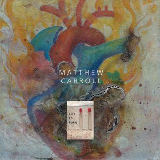 "Matthew Carroll - ""Left to Burn"""