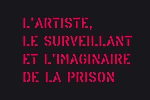 L'artiste, le surveillant et l'imaginaire de la prison