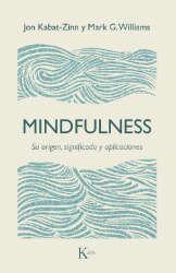 Imagen de la cubierta del libro: Kabat-Zinn, J; Williams, M. G. (2018). Mindfulness. Su origen, significado y aplicaciones. Barcelona: Kairós.