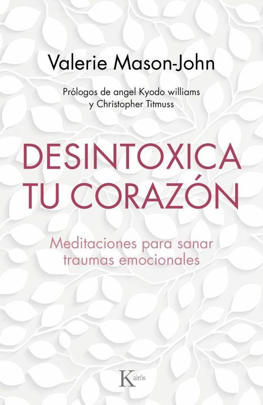 Imagen de cubierta del libro 'Desintoxica tu corazón. Meditaciones para sanar traumas emocionales' de Valerie Mason-John. (Editorial Kairós)