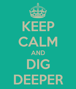 keep-calm-and-dig-deeper-27