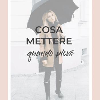 Cosa mettere quando piove: idee di look