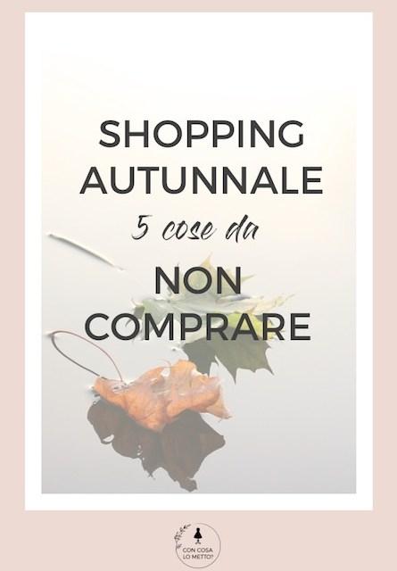 shopping autunnale cinque cose da non comprare