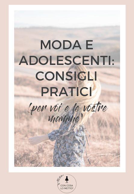 Moda e adolescenti: consigli pratici per voi (e per le vostre mamme)
