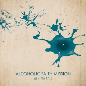 alcoholic_faith_mission_ask_me_this