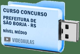 Concurso Prefeitura São Borja – RS 2019 – Nível Médio – Curso Videoaulas
