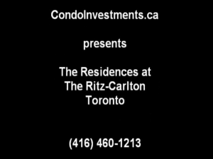 CondoInvestments.ca presents The Residences at The Ritz-Carlton Toronto. 416-460-1213.