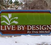 "Live By Design By Troy Mitchell all about learning and living the principles of ""The Law of Attraction"",cedar sign by Condor Signs Vernon BC"