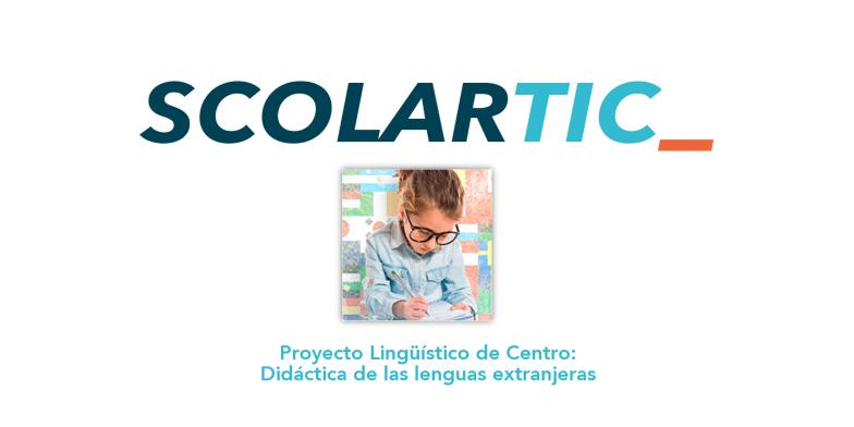 ScolarTIC: Proyecto Lingüístico de Centro – Didáctica de las lenguas extranjeras