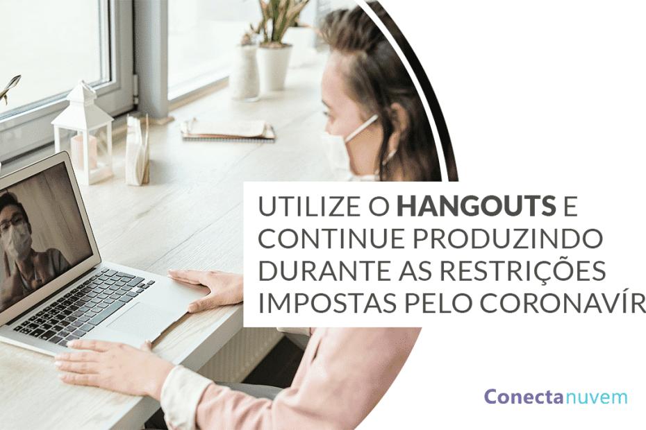Utilize-o-Hangouts-e-continue-produzindo-durante-as-restrições-impostas-pelo-Coronavírus