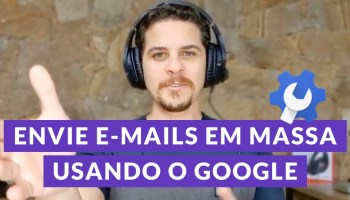 E-mails em massa: Como enviar usando o Google