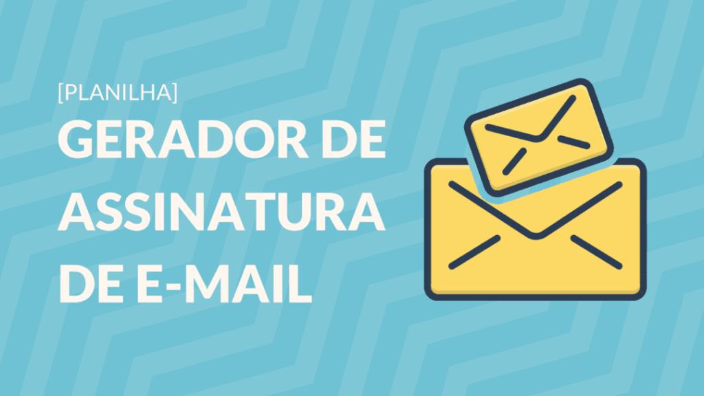 Material - Planilha que gera boas assinaturas de e-mail automaticamente