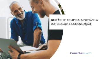 Gestão de equipe: A importância do feedback e da comunicação interna