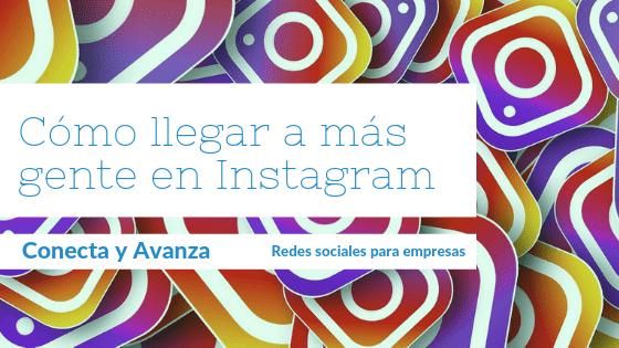 Cómo llegar a más gente en Instagram - conecta y avanza