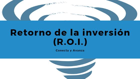 Retorno de la inversión (R.O.I.) - conecta y avanza
