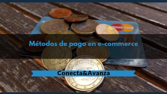 metodos de pago en ecommerce - conecta y avanza