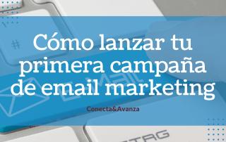 como lanzar tu primera campaña de email marketing