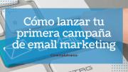 Cómo lanzar tu primera campaña de email marketing