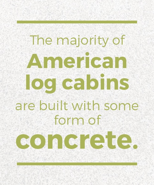 majority of log cabin foundation is built with concrete