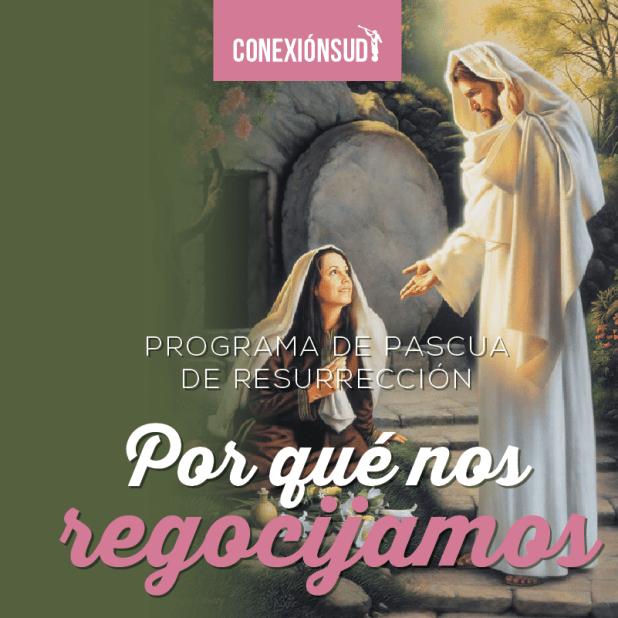 Por que nos regocijamos - Un programa de Pascua de Resurreccion_Conexion SUD