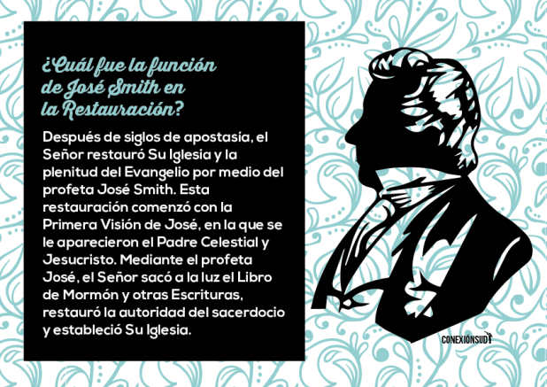 Ven, Sígueme Abril - ¿Cuál fue la función de José Smith en la Restauración? Después de siglos de apostasía, el Señor restauró Su Iglesia y la plenitud del Evangelio por medio del profeta José Smith.
